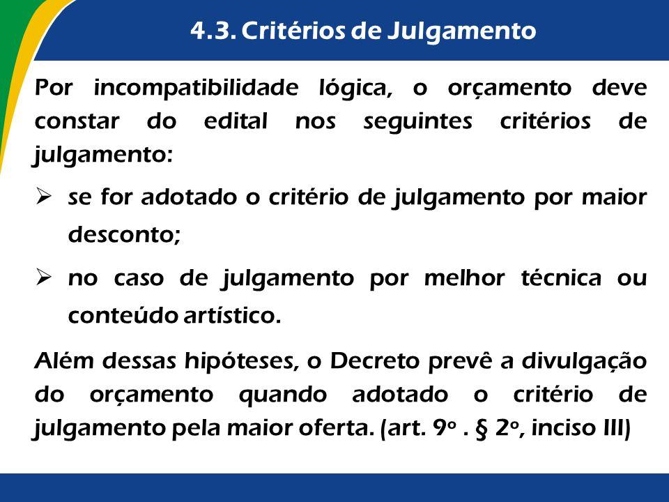 4.3. Critérios de Julgamento Por incompatibilidade lógica, o orçamento deve constar do edital nos seguintes critérios de julgamento: se for adotado o