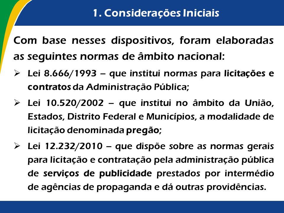 1. Considerações Iniciais Com base nesses dispositivos, foram elaboradas as seguintes normas de âmbito nacional: Lei 8.666/1993 – que institui normas
