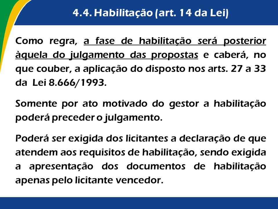 4.4. Habilitação (art. 14 da Lei) Como regra, a fase de habilitação será posterior àquela do julgamento das propostas e caberá, no que couber, a aplic