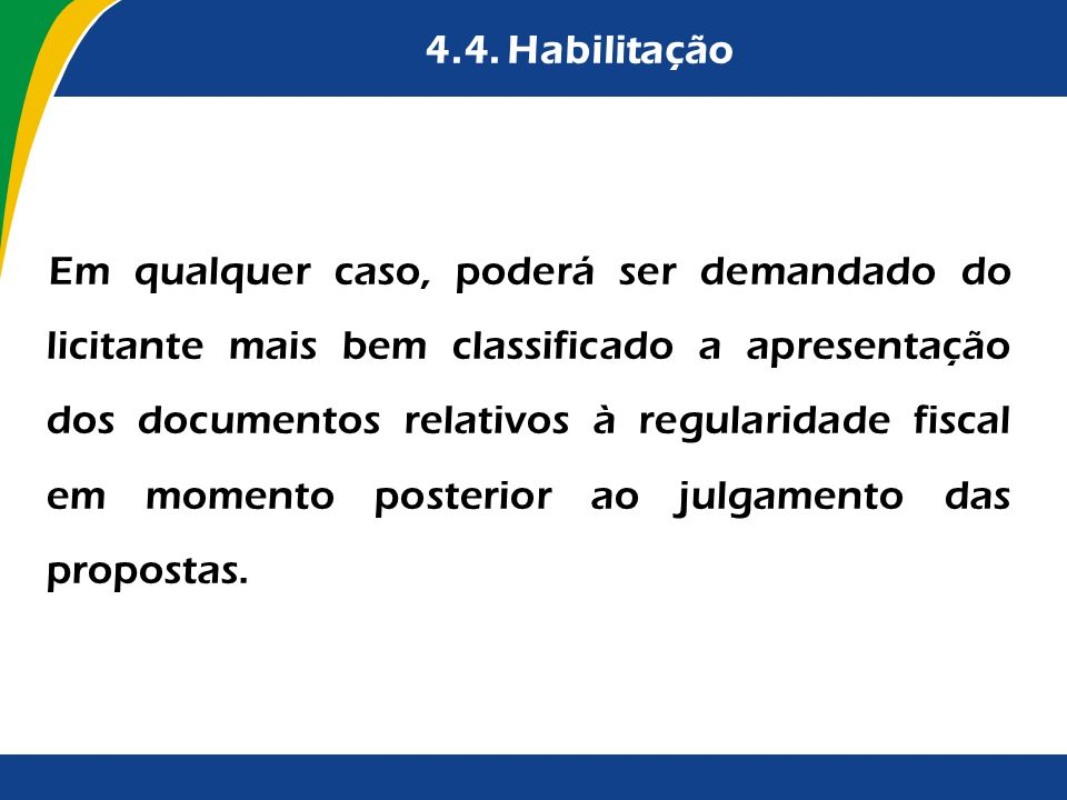 4.4. Habilitação Em qualquer caso, poderá ser demandado do licitante mais bem classificado a apresentação dos documentos relativos à regularidade fisc