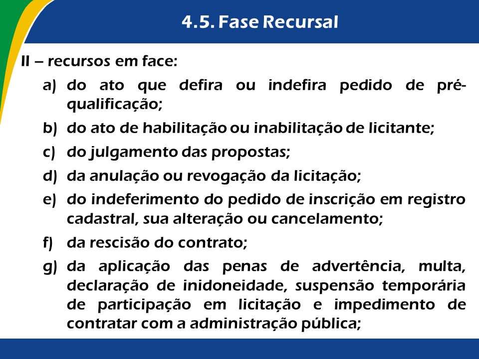 4.5. Fase Recursal II – recursos em face: a)do ato que defira ou indefira pedido de pré- qualificação; b)do ato de habilitação ou inabilitação de lici