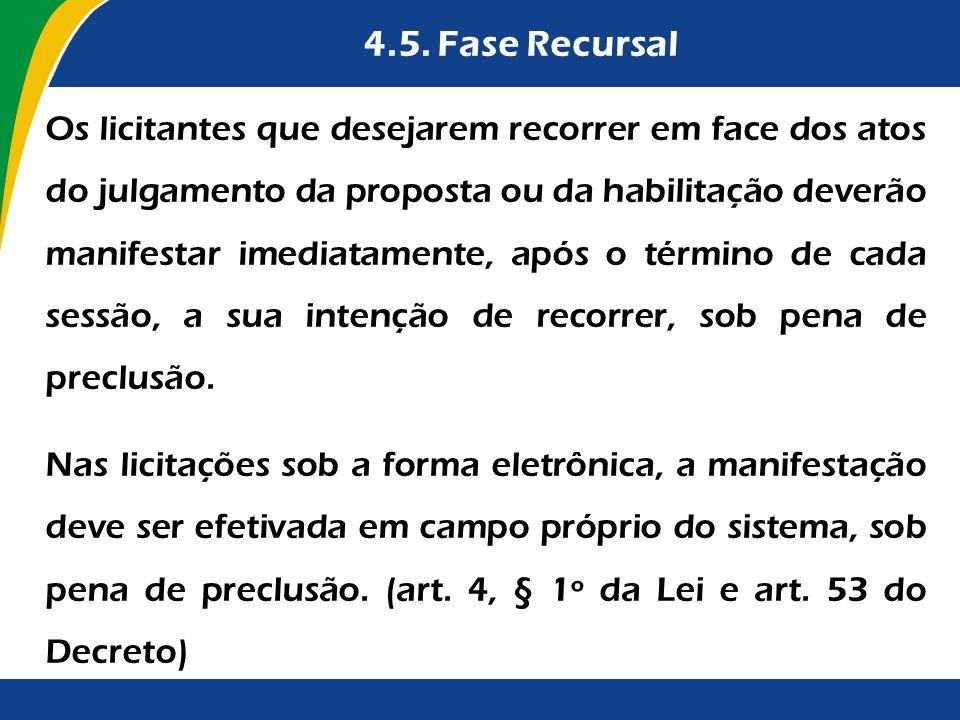 4.5. Fase Recursal Os licitantes que desejarem recorrer em face dos atos do julgamento da proposta ou da habilitação deverão manifestar imediatamente,