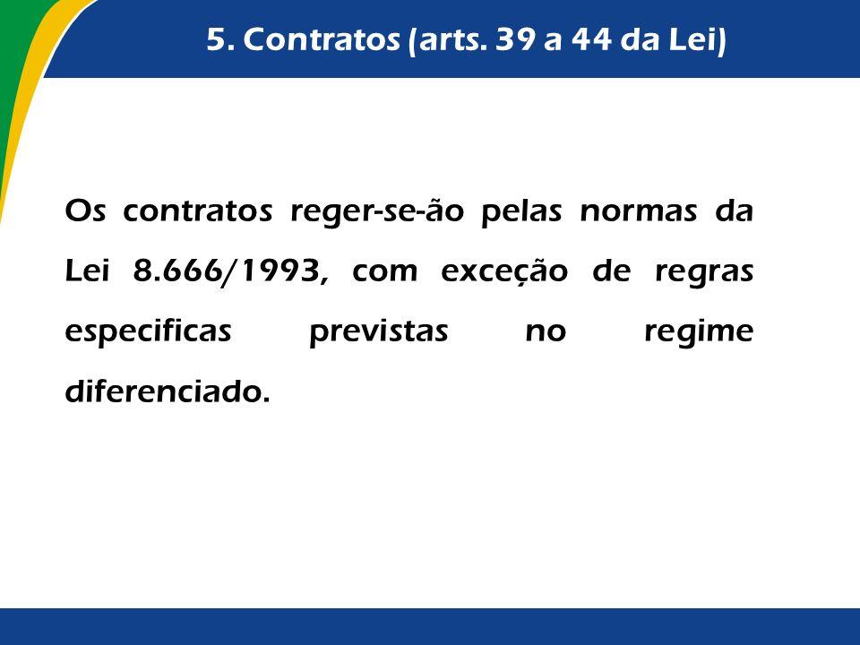 5. Contratos (arts. 39 a 44 da Lei) Os contratos reger-se-ão pelas normas da Lei 8.666/1993, com exceção de regras especificas previstas no regime dif