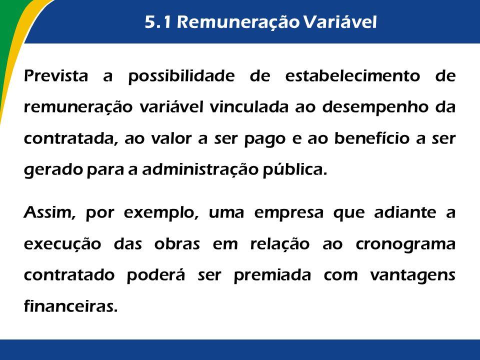 5.1 Remuneração Variável Prevista a possibilidade de estabelecimento de remuneração variável vinculada ao desempenho da contratada, ao valor a ser pag