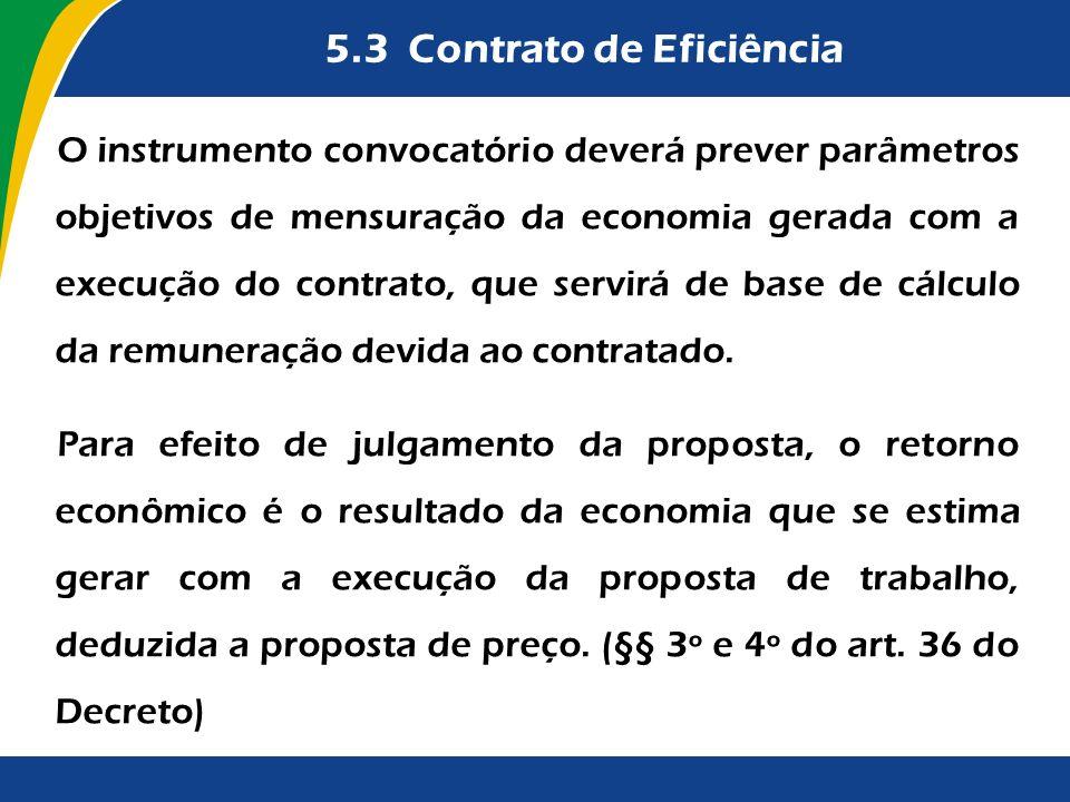5.3 Contrato de Eficiência O instrumento convocatório deverá prever parâmetros objetivos de mensuração da economia gerada com a execução do contrato,