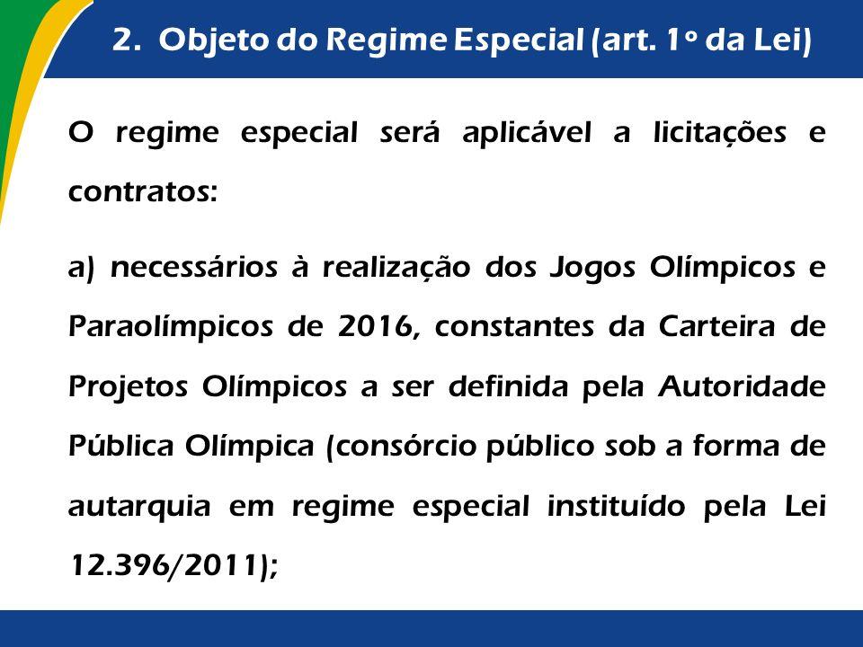 2. Objeto do Regime Especial (art. 1º da Lei) O regime especial será aplicável a licitações e contratos: a) necessários à realização dos Jogos Olímpic