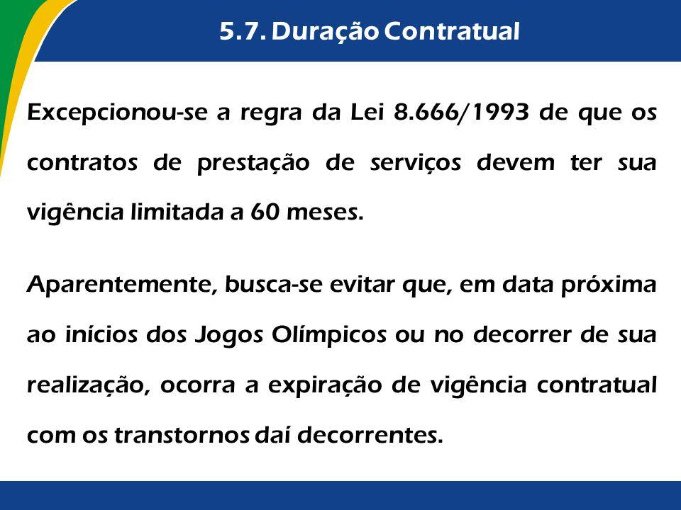 5.7. Duração Contratual Excepcionou-se a regra da Lei 8.666/1993 de que os contratos de prestação de serviços devem ter sua vigência limitada a 60 mes