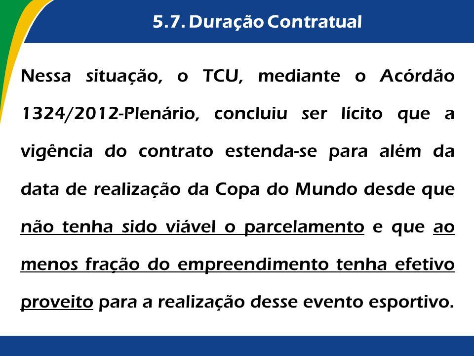 5.7. Duração Contratual Nessa situação, o TCU, mediante o Acórdão 1324/2012-Plenário, concluiu ser lícito que a vigência do contrato estenda-se para a