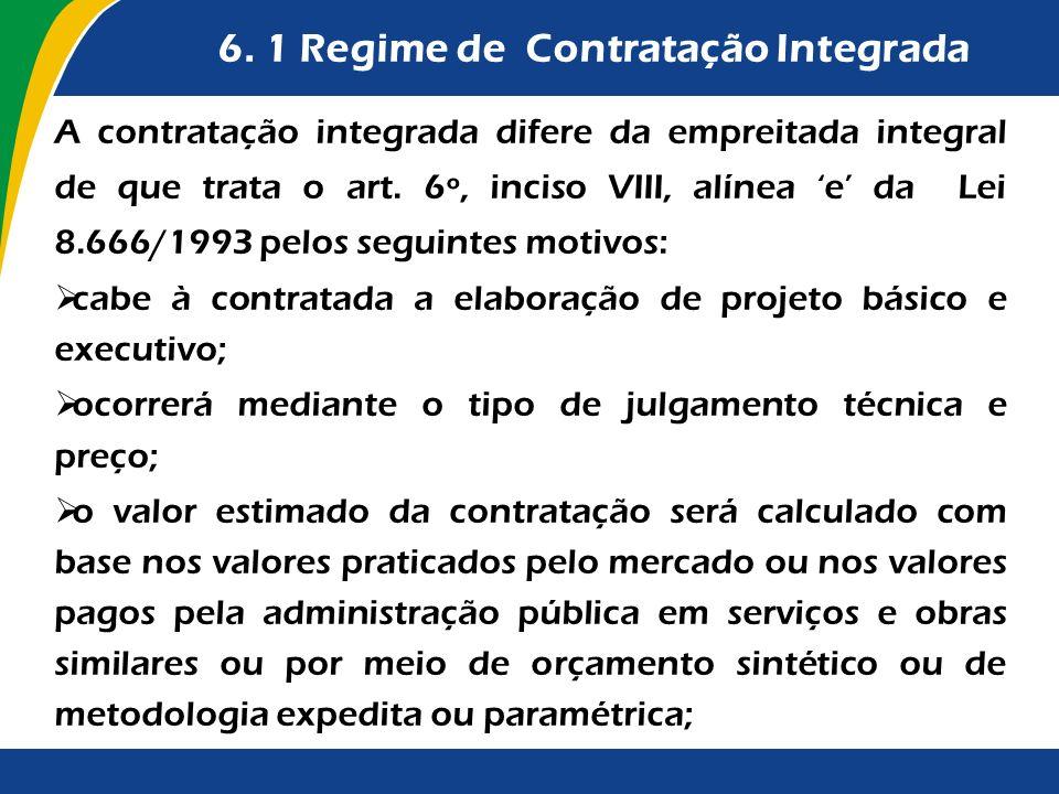 6. 1 Regime de Contratação Integrada A contratação integrada difere da empreitada integral de que trata o art. 6º, inciso VIII, alínea e da Lei 8.666/