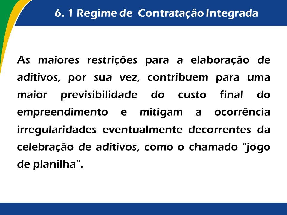 6. 1 Regime de Contratação Integrada As maiores restrições para a elaboração de aditivos, por sua vez, contribuem para uma maior previsibilidade do cu