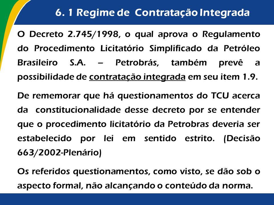 6. 1 Regime de Contratação Integrada O Decreto 2.745/1998, o qual aprova o Regulamento do Procedimento Licitatório Simplificado da Petróleo Brasileiro