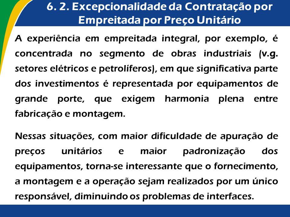 6. 2. Excepcionalidade da Contratação por Empreitada por Preço Unitário A experiência em empreitada integral, por exemplo, é concentrada no segmento d