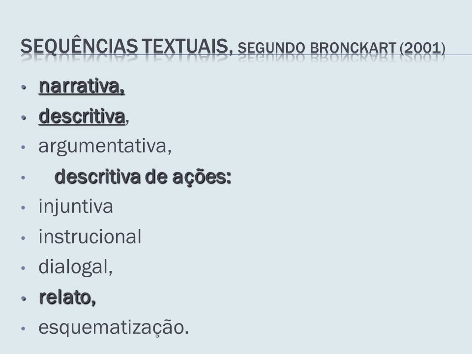 narrativa, narrativa, descritiva descritiva, argumentativa, descritiva de ações: injuntiva instrucional dialogal, relato, relato, esquematização.
