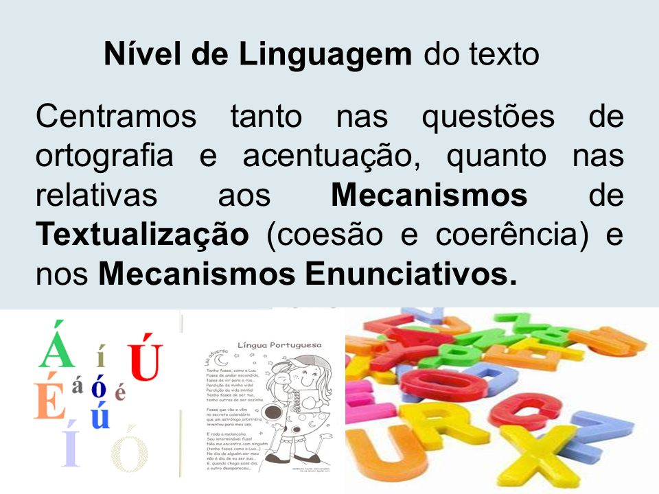 Centramos tanto nas questões de ortografia e acentuação, quanto nas relativas aos Mecanismos de Textualização (coesão e coerência) e nos Mecanismos En
