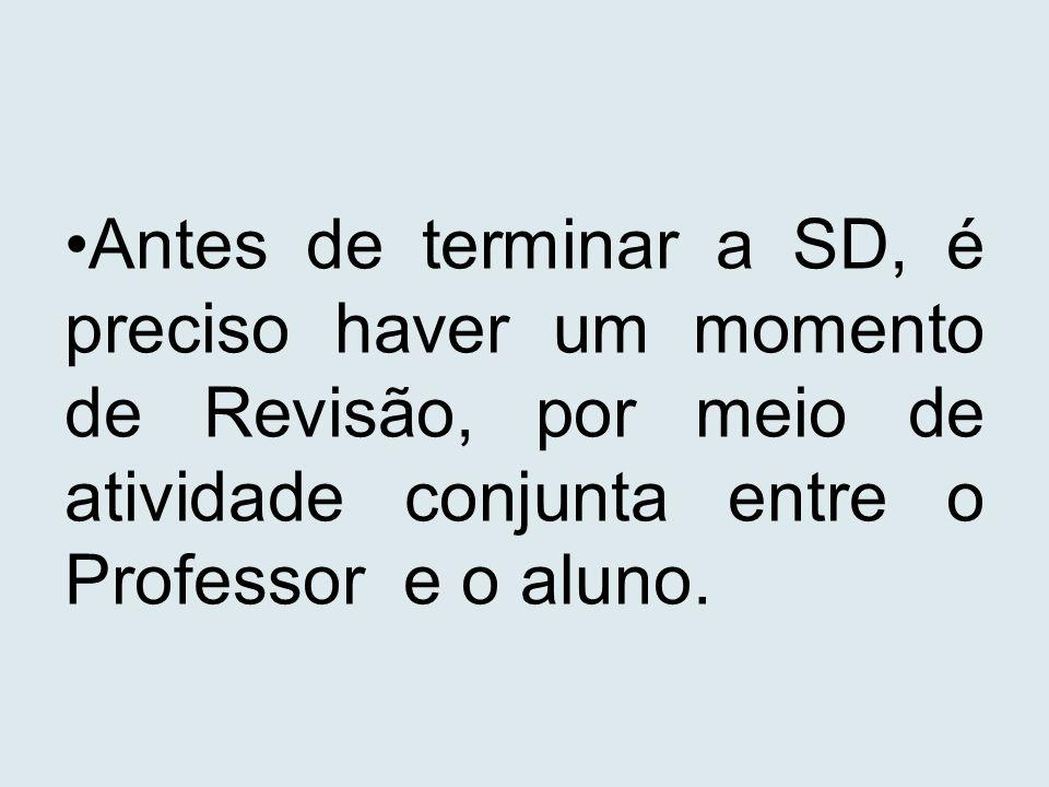 Antes de terminar a SD, é preciso haver um momento de Revisão, por meio de atividade conjunta entre o Professor e o aluno.