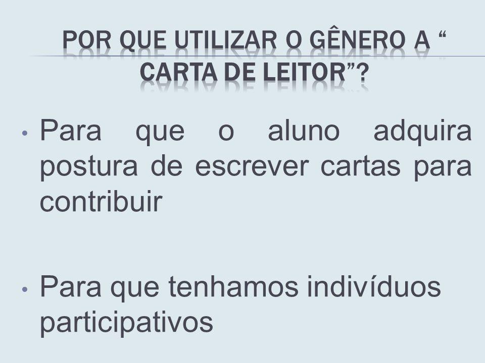 Para que o aluno adquira postura de escrever cartas para contribuir Para que tenhamos indivíduos participativos
