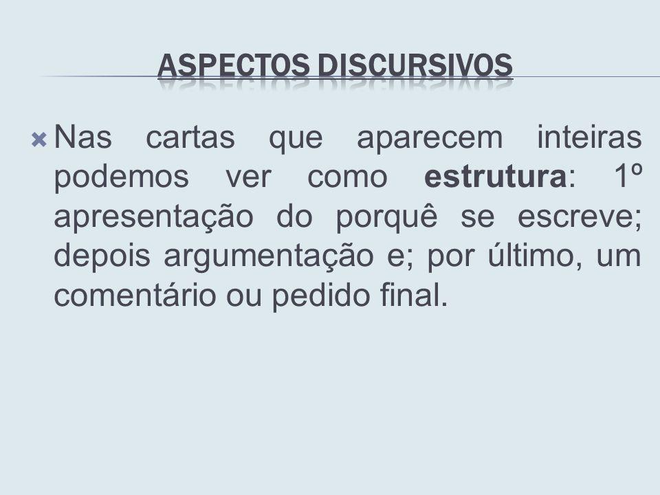 Nas cartas que aparecem inteiras podemos ver como estrutura: 1º apresentação do porquê se escreve; depois argumentação e; por último, um comentário ou