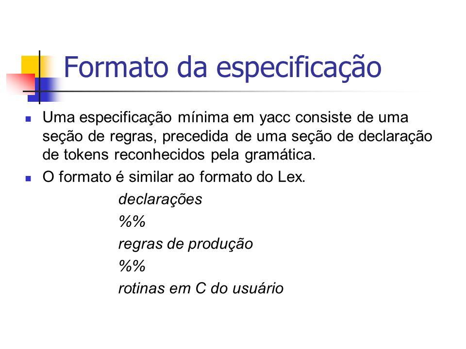Yacc: Declarações Códigos em C entre %{ %} (como no Lex) Definição de tokens: %token T1 T2 T3...