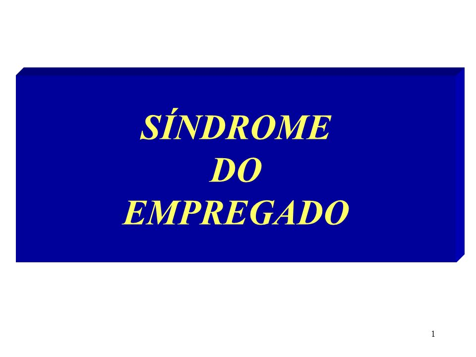 1 SÍNDROME DO EMPREGADO