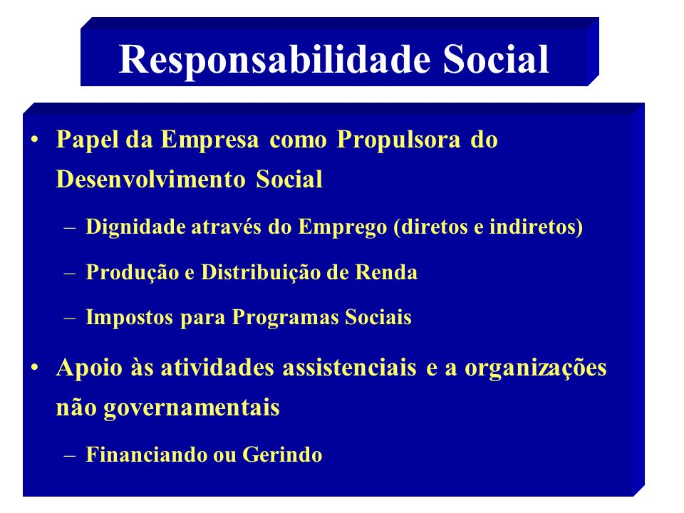 22 Responsabilidade Social Papel da Empresa como Propulsora do Desenvolvimento Social –Dignidade através do Emprego (diretos e indiretos) –Produção e