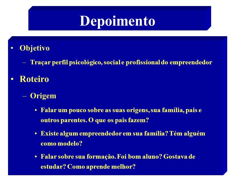 31 Depoimento Objetivo –Traçar perfil psicológico, social e profissional do empreendedor Roteiro –Origem Falar um pouco sobre as suas origens, sua família, pais e outros parentes.