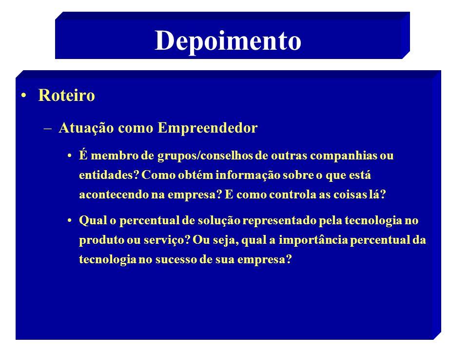 34 Depoimento Roteiro –Atuação como Empreendedor É membro de grupos/conselhos de outras companhias ou entidades? Como obtém informação sobre o que est