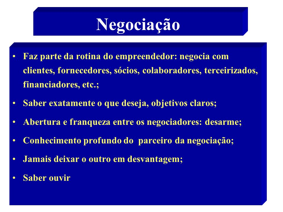 56 Negociação Faz parte da rotina do empreendedor: negocia com clientes, fornecedores, sócios, colaboradores, terceirizados, financiadores, etc.; Sabe