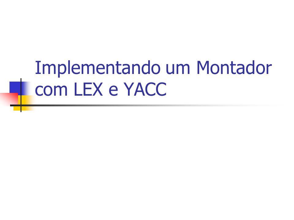 Ponto de Partida – Descrição da Sintaxe na Linguagem em Yacc Começamos especificando a sintaxe da linguagem de montagem que será traduzida pelo montador para linguagem de máquina usando o padrão yacc.