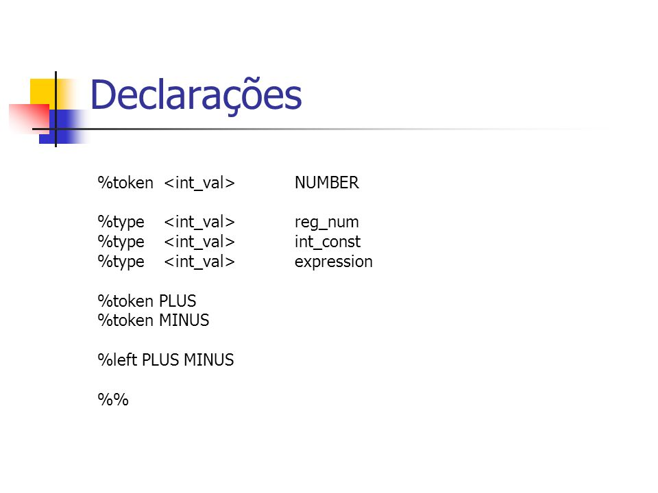 %token NUMBER %type reg_num %type int_const %type expression %token PLUS %token MINUS %left PLUS MINUS % Declarações