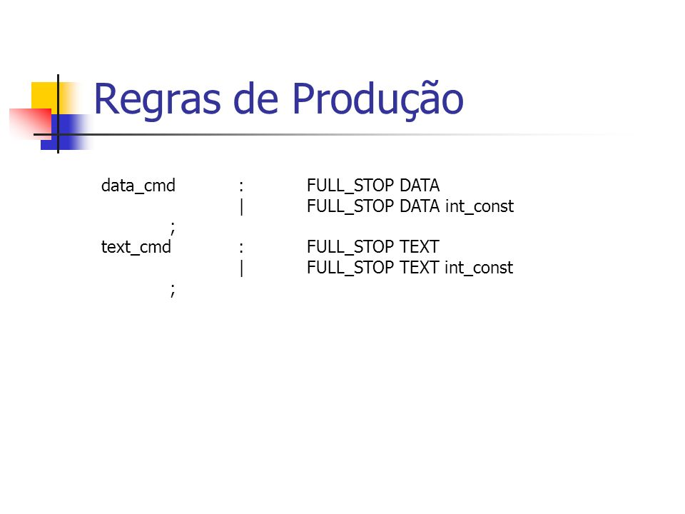 data_cmd:FULL_STOP DATA |FULL_STOP DATA int_const ; text_cmd:FULL_STOP TEXT |FULL_STOP TEXT int_const ; Regras de Produção