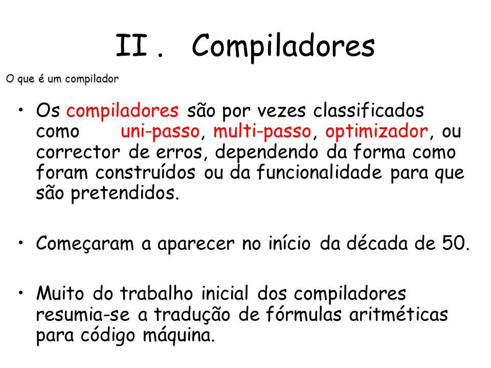 Um compilador tem a finalidade de converter uma linguagem – Linguagem Fonte – de fácil escrita e leitura para os programadores, numa linguagem – Lingu