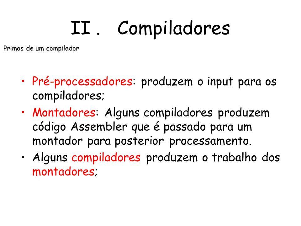 Muitos outros programas podem ser necessários para criar um programa alvo executável. II. Compiladores Contexto de um compilador Biblioteca, Ficheiros