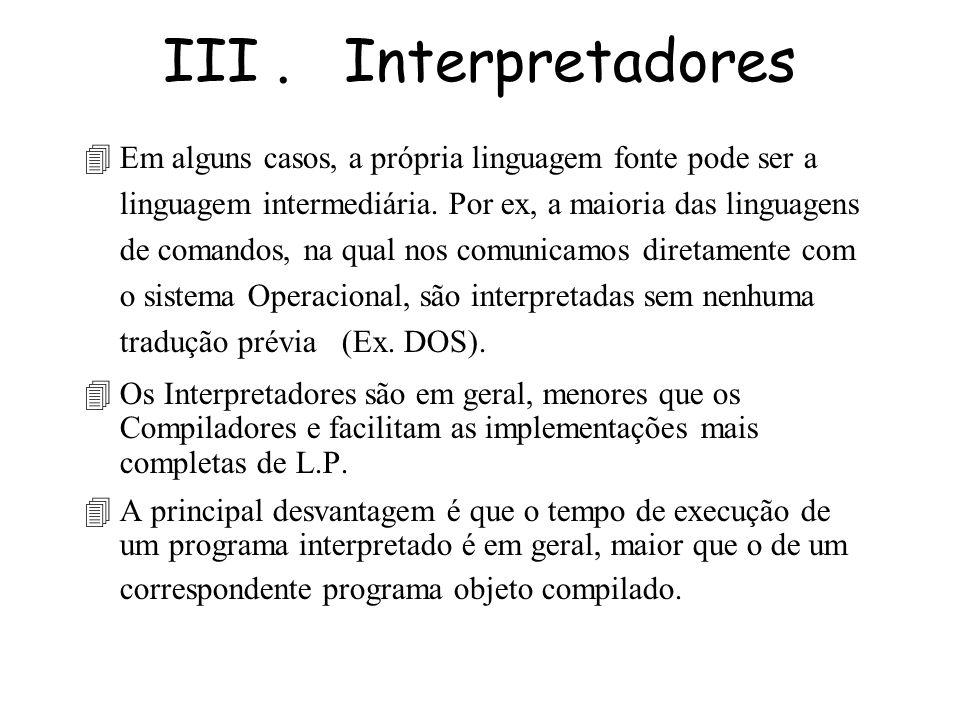 III. Interpretadores Interpretador: o tradutor transforma uma L.P. numa linguagem simplificada, chamada Código intermediário, que pode ser diretamente
