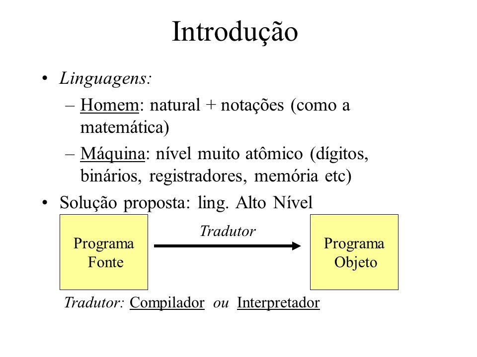Introdução Linguagens: –Homem: natural + notações (como a matemática) –Máquina: nível muito atômico (dígitos, binários, registradores, memória etc) Solução proposta: ling.