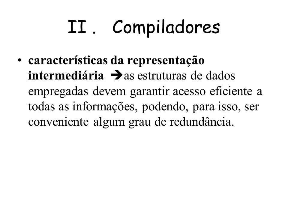 II. Compiladores Naturalmente, a tarefa de análise deve ter como resultado uma representação do programa fonte que contenha informação suficiente para