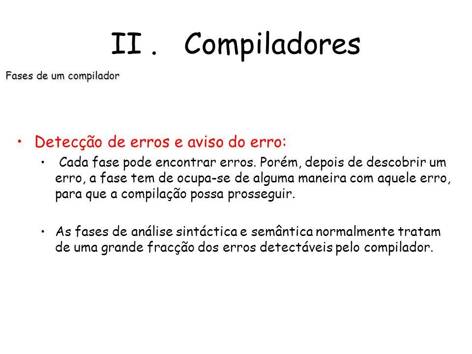II. Compiladores Fases de um compilador Tabela de códigos: É uma estrutura criada pela análise semântica de um compilador, que mantém registadas as li