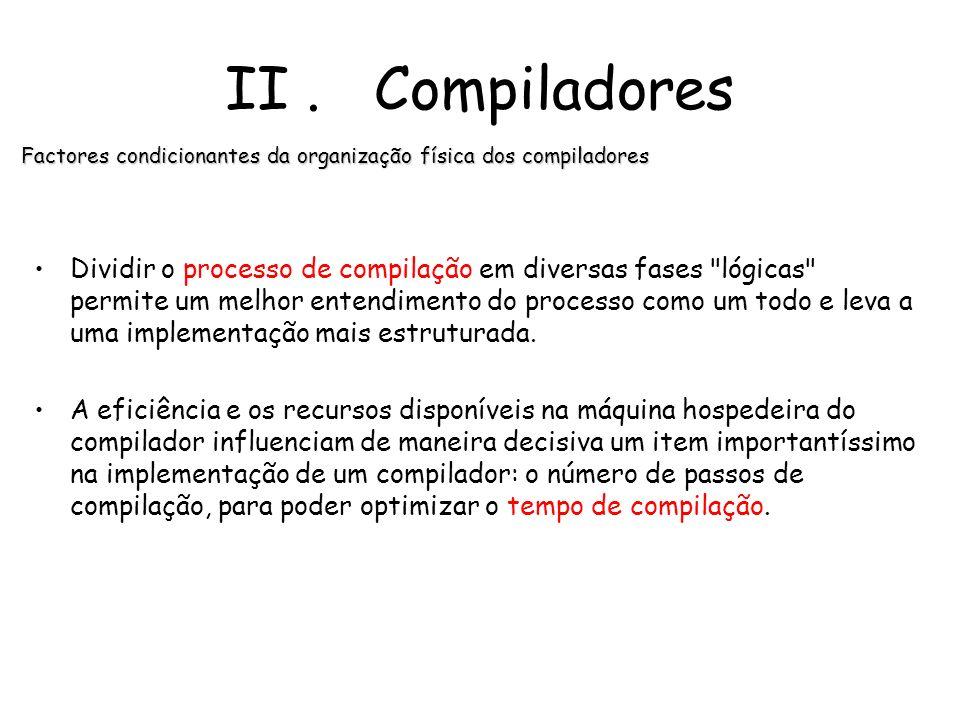 II. Compiladores Fases de um compilador Optimização do código: Esta fase tenta melhorar o código intermédio, de forma a que resulte num código de máqu