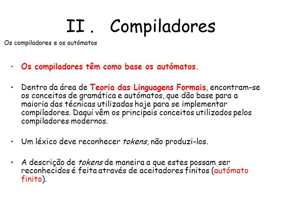 II. Compiladores Factores condicionantes da organização física dos compiladores Dividir o processo de compilação em diversas fases