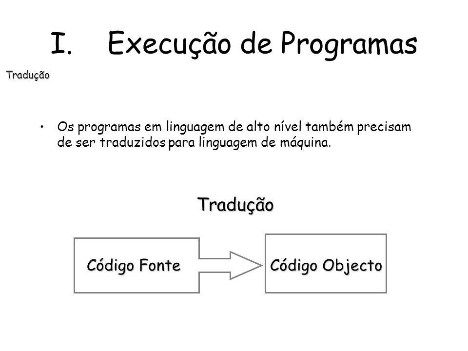 Os programas em linguagem de alto nível também precisam de ser traduzidos para linguagem de máquina.