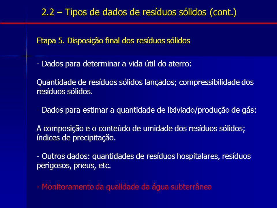 2.2 – Tipos de dados de resíduos sólidos (cont.) Etapa 5. Disposição final dos resíduos sólidos - Dados para determinar a vida útil do aterro: Quantid