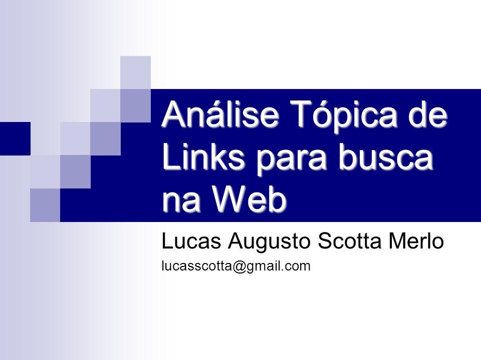 Análise Tópica de Links para busca na Web Lucas Augusto Scotta Merlo lucasscotta@gmail.com