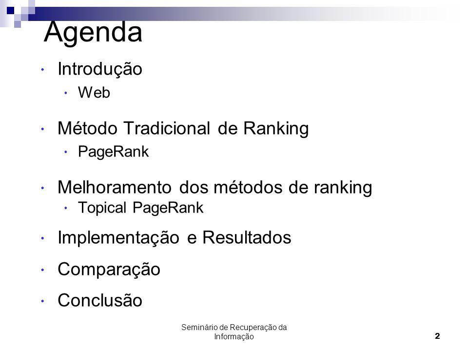 Seminário de Recuperação da Informação2 Agenda Introdução Web Método Tradicional de Ranking PageRank Melhoramento dos métodos de ranking Topical PageR