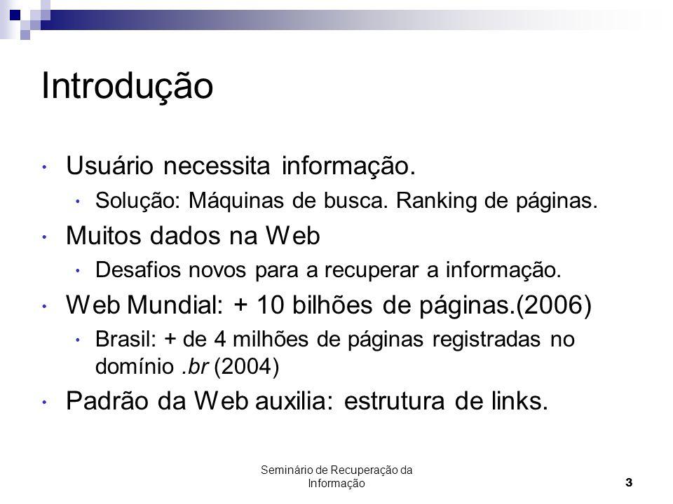 Seminário de Recuperação da Informação3 Introdução Usuário necessita informação. Solução: Máquinas de busca. Ranking de páginas. Muitos dados na Web D