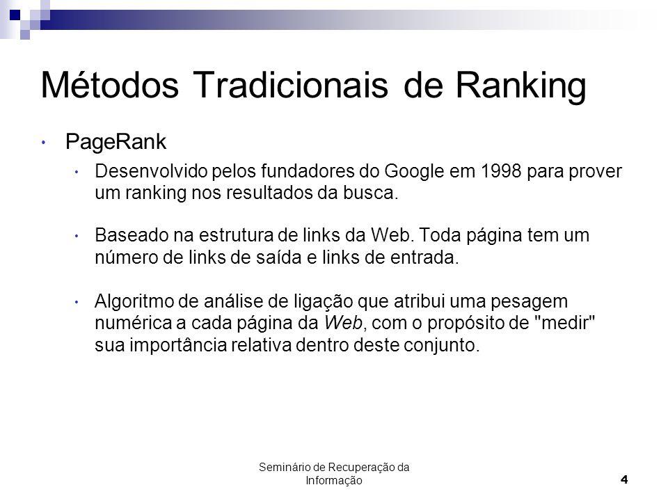Seminário de Recuperação da Informação4 Métodos Tradicionais de Ranking PageRank Desenvolvido pelos fundadores do Google em 1998 para prover um rankin