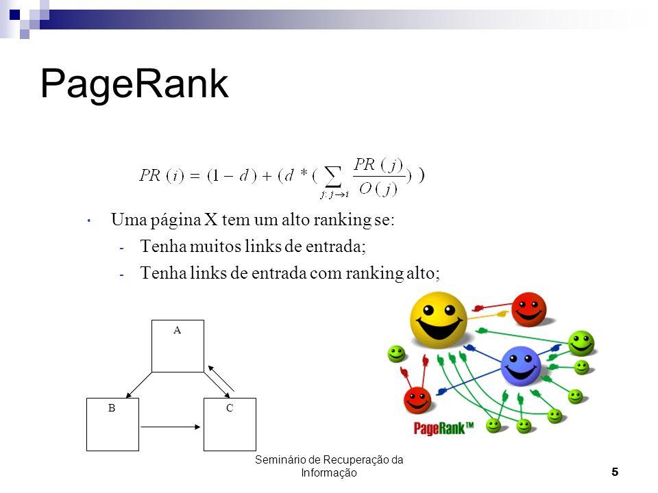 Seminário de Recuperação da Informação5 PageRank Uma página X tem um alto ranking se: - Tenha muitos links de entrada; - Tenha links de entrada com ra
