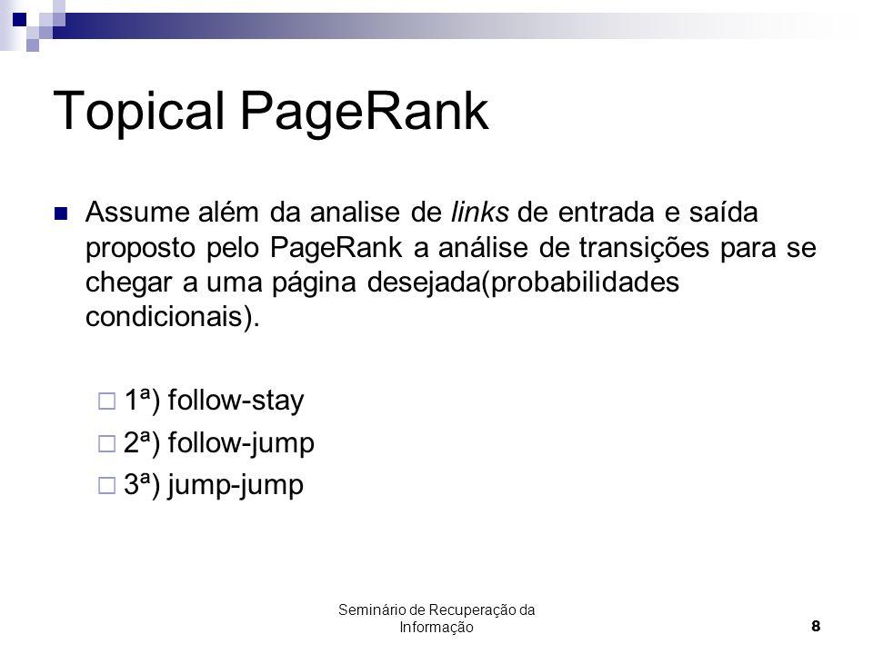 Seminário de Recuperação da Informação8 Topical PageRank Assume além da analise de links de entrada e saída proposto pelo PageRank a análise de transi