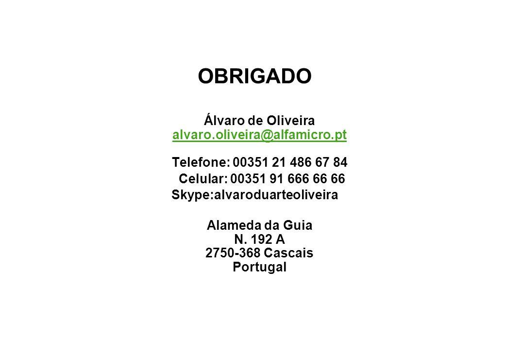 OBRIGADO Álvaro de Oliveira alvaro.oliveira@alfamicro.pt Telefone: 00351 21 486 67 84 alvaro.oliveira@alfamicro.pt Celular: 00351 91 666 66 66 Skype:a