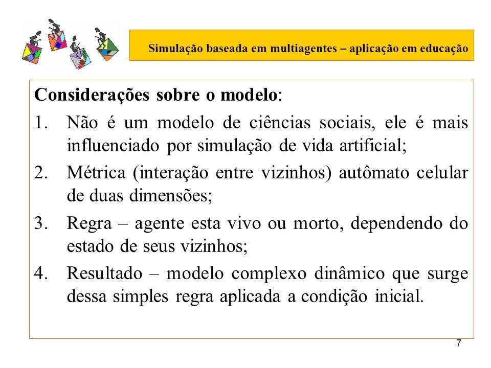 7 Simulação baseada em multiagentes – aplicação em educação Considerações sobre o modelo: 1.Não é um modelo de ciências sociais, ele é mais influencia