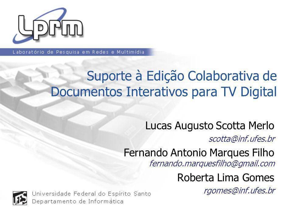 Suporte à Edição Colaborativa de Documentos Interativos para TV Digital Lucas Augusto Scotta Merlo scotta@inf.ufes.br Fernando Antonio Marques Filho f