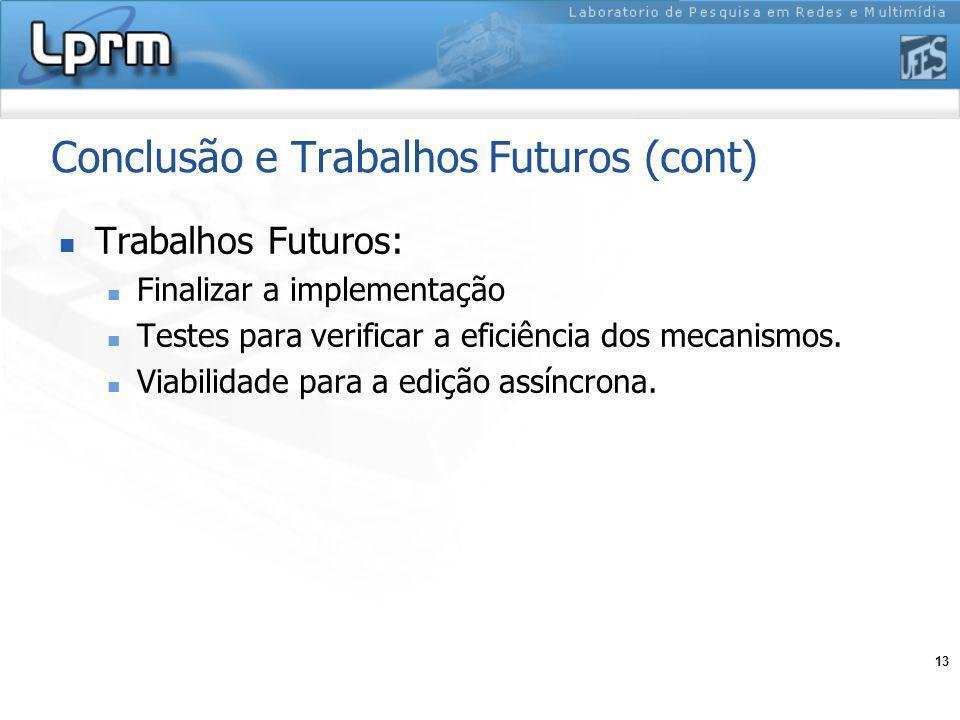 13 Conclusão e Trabalhos Futuros (cont) Trabalhos Futuros: Finalizar a implementação Testes para verificar a eficiência dos mecanismos.